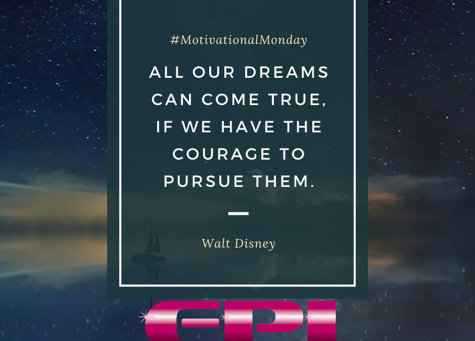 Motivational Monday – All Our Dreams Can Come True