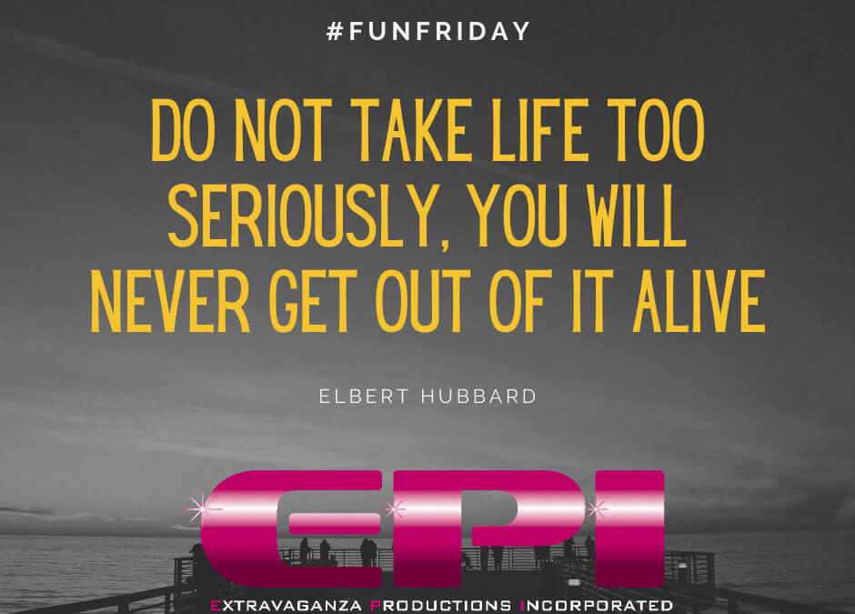 Fun Friday – Do not take life TOO seriously!