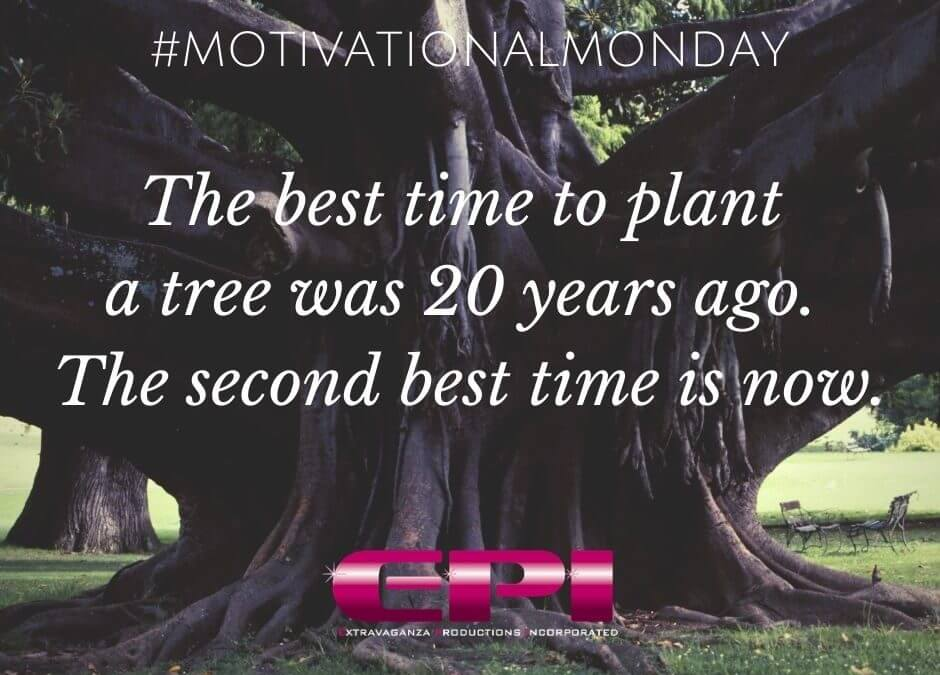 Motivational Monday - Best Time To Plant a Tree
