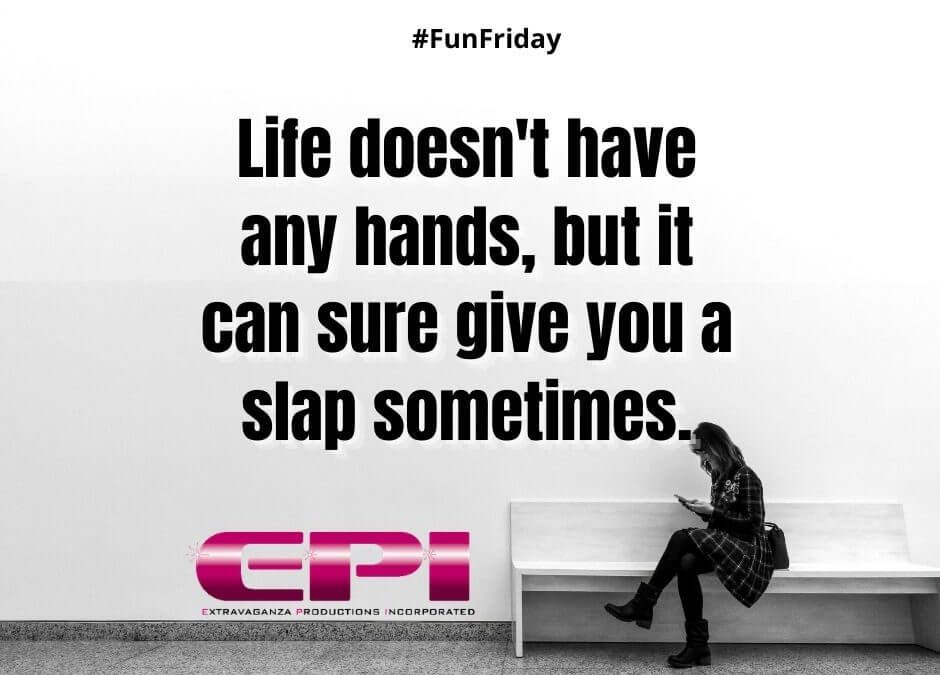 Fun Friday - Life Doesn't Have Any Hands