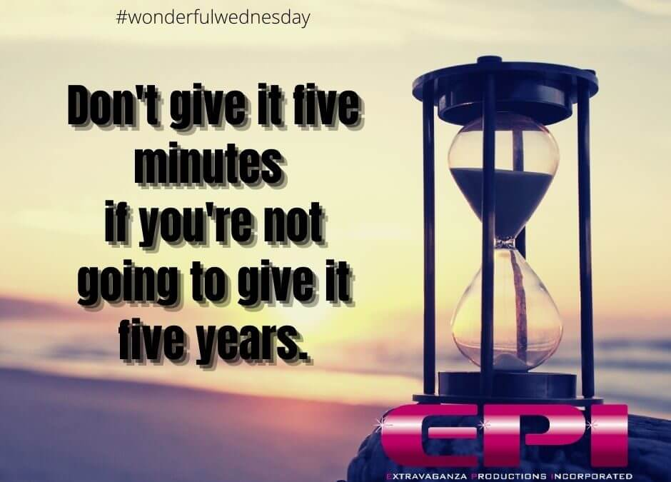 Wonderful Wednesday - Don't Give it Five Minutes