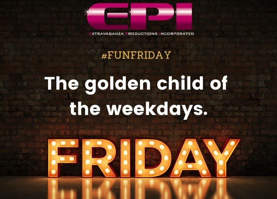 Fun Friday - The Golden Child of the Weekdays