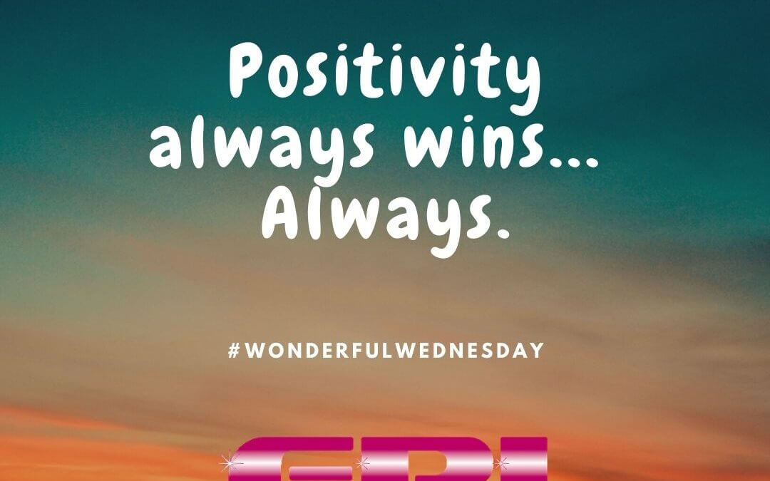 Wonderful Wednesday – Positivity Always Wins