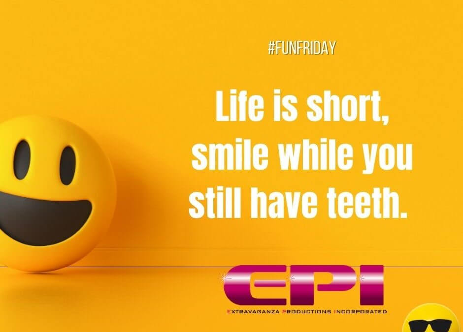 Fun Friday - Life is Short so Smile!