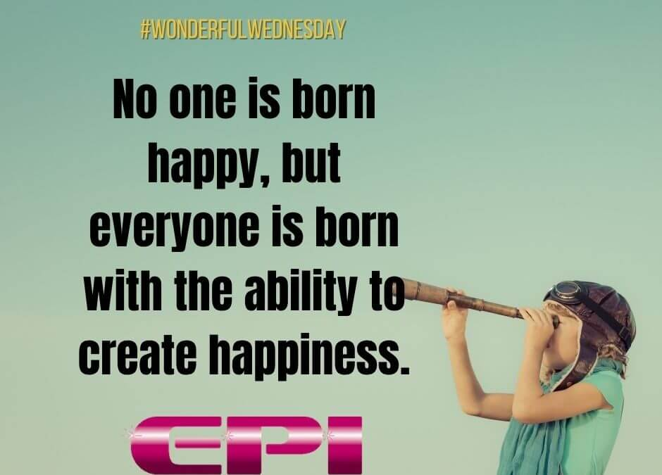 Wonderful Wednesday - Ability to Create Happiness