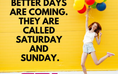Fun Friday – Better Days Are Coming! Yoho!